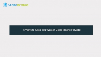 5 Ways to Keep Your Career Goals Moving Forward