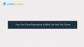 How Your Facial Expressions at Work Can Hurt Your Career