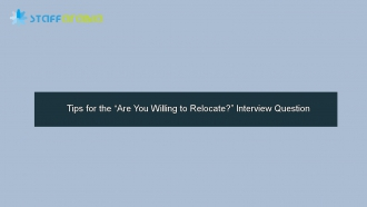 "Tips for the ""Are You Willing to Relocate?"" Interview Question"