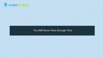 You Will Never Have Enough Time