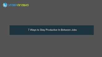 7 Ways to Stay Productive In Between Jobs
