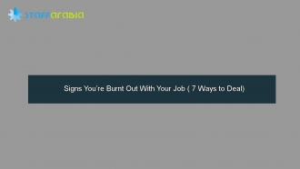 Signs You're Burnt Out With Your Job ( 7 Ways to Deal)