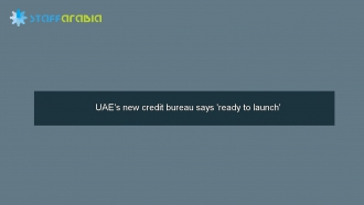 UAE's new credit bureau says 'ready to launch'